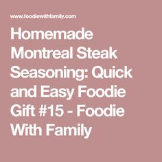 Homemade Montreal Steak Seasoning: Quick and Easy Foodie Gift #15 - Foodie With Family