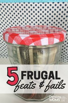 Frugal feats and fails. Frugal living ideas and tips for saving money.