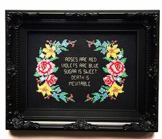 Roses are red violets are blue sugar is sweet death is inevitable. Finished and framed cross stitch. by Haft4Life on Etsy https://www.etsy.com/listing/481523862/roses-are-red-violets-are-blue-sugar-is