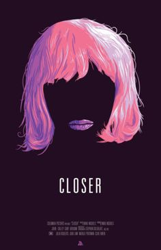 closer movie poster for the film Closer - Film Closer, Closer Movie, Best Movie Posters, Cinema Posters, Movie Poster Art, Play Poster, Poster Minimalista, Poster Design, Alternative Movie Posters