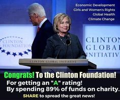 Congrats! To the Clinton Foundation for getting an 'A' rating by spending 89% of funds on charity. And the a**holes want them to shut it down. Of course, because hate.