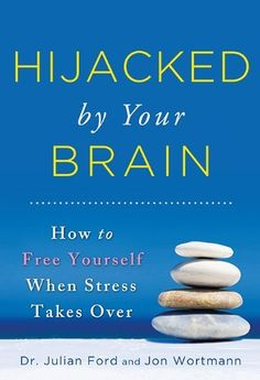 Hijacked by your brain by julian d ford and jon wortmann