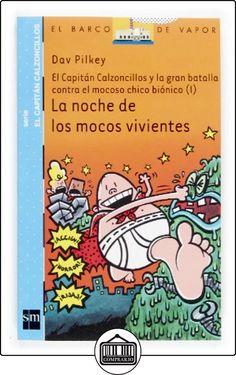 La noche de los mocos vivientes: El capitán Calzoncillos y la gran batalla contra el mocoso chico biónico I: 8 (Barco de Vapor Azul) de Dav Pilkey ✿ Libros infantiles y juveniles - (De 6 a 9 años) ✿