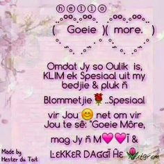 Goeie More Morning Qoutes, Goeie More, Afrikaans Quotes, Have A Happy Day, Good Morning Good Night, Special Quotes, People Quotes, Inspirational Quotes, Messages