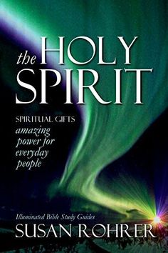 New! Second Edition: THE HOLY SPIRIT - Spiritual Gifts: Amazing Power for Everyday People (Illuminated Bible Study Guides Series) by Susan Rohrer, http://www.amazon.com/dp/B00PNZALGK/ref=cm_sw_r_pi_dp_JNnBub1JHFRBK