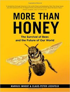 Availability: http://130.157.138.11/record=b3900064~S13 More than honey : the survival of bees and the future of our world / Markus Imhoof & Claus-Peter Lieckfeld.