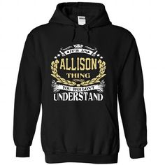 ALLISON .Its an ALLISON Thing You Wouldnt Understand - T Shirt, Hoodie, Hoodies, Year,Name, Birthday #tee #clothing