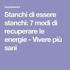 Stanchi di essere stanchi: 7 modi di recuperare le energie - Vivere più sani Healthy Life, Healthy Living, Hygge Life, Problem Solving, Face And Body, Feel Better, Happy Life, Feel Good, Psychology