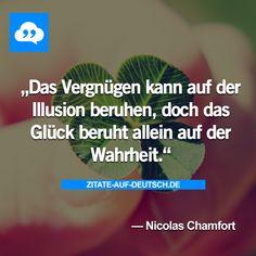 #Glück, #Illusion, #Spruch, #Sprüche, #Vergnügung, #Wahrheit, #Zitat, #Zitate, #NicolasChamfort