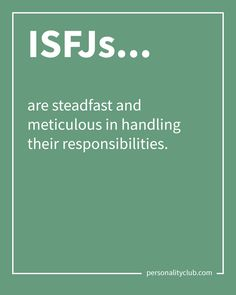ISFJs are steadfast and meticulous in handling their responsibilities.