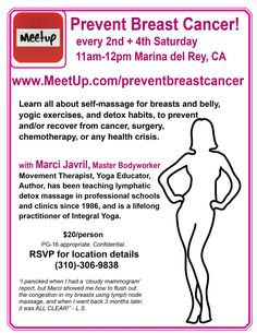 Prevent Breast Cancer MEETUP! Self-treatment for cancer prevention & recovery, with Marci Javril, Lymphatic Massage Specialist. Private location in Marina del Rey, CA every 2nd + 4th Sat's from 11am-12pm. March 25, April 8, 22 - http://www.meetup.com/preventbreastcancer/