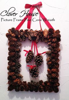 Clover House: Picture Frame Pine Cone Wreath - idea: hang last name initial in middle instead of more pine cones