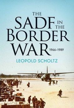 """Read """"The SADF in the Border War by Leopold Scholtz available from Rakuten Kobo. What led to the Border War, how did it develop - and who won? Military historian Leopold Scholtz offers the first compre. South African Air Force, Brothers In Arms, Defence Force, African History, Special Forces, Military History, Books To Read, Army, Reading"""