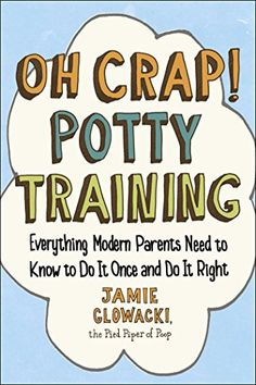 Oh Crap! Potty Training: Everything Modern Parents Need to Know to Do It Once and Do It Right for Like the Oh Crap! Potty Training: Everything Modern Parents Need to Know to Do It Once and Do It Right? Potty Training Books, Toilet Training, 20 Month Old, It Pdf, Thing 1, Do It Right, How To Train Your, What To Read, The Book