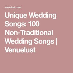 Unique Wedding Songs: 100 Non-Traditional Wedding Songs | Venuelust