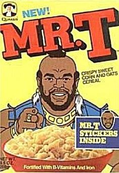 Never had Mr. T's cereal, but I vaguely remember it on the shelves…
