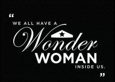 We all have a Wonder Women inside us - inspirational quote Great Quotes, Quotes To Live By, Me Quotes, Inspirational Quotes, Smart Quotes, Famous Quotes, Motivational Quotes, Wonder Woman Quotes, Wonder Women