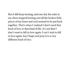That's when I realized I don't need that kind of love or that kind of life.... I hope and pray it is a very different kind of love