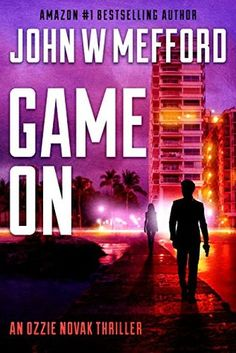 Game ON (An Ozzie Novak Thriller, Book 2) (Redemption Thriller Series 14) by John W Mefford