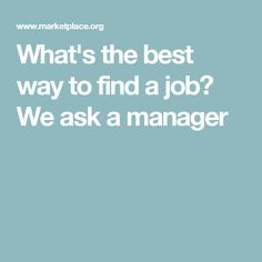 What's the best way to find a job? We ask a manager