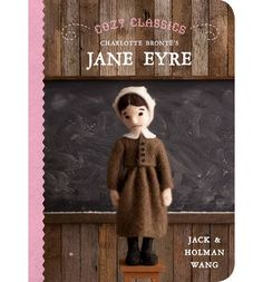 """Cozy Classics: Jane Eyre Give a kid a classic! """"Cozy Classics """"is the popular board book series that presents well-loved stories to children aged 0+ through twelve child-friendly words and twelve needle-felted illustrations. """""""