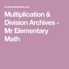 Multiplication & Division Archives - Mr Elementary Math