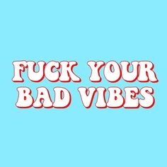 fuck your bad vibes quote aesthetic blue red retro vibe Positive Vibes, Positive Quotes, Motivational Quotes, Inspirational Quotes, Words Wallpaper, Wallpaper Quotes, The Words, Happy Quotes, Best Quotes