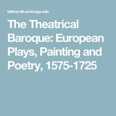 The Theatrical Baroque: European Plays, Painting and Poetry, 1575-1725