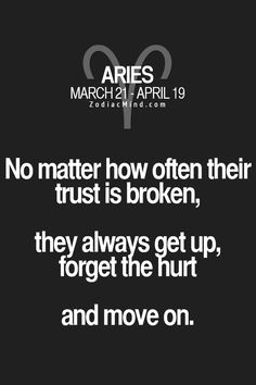 Aries: No matter how often their trust is broken, they always get up, forget the hurt and move on. #Aries