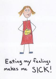 Eating my feelings makes me SICK!