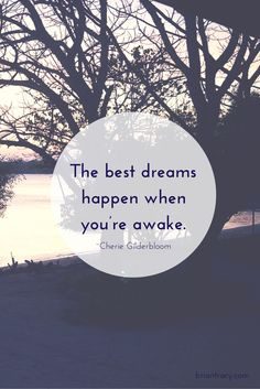The best dreams will happen when you are awake.