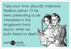 "yup!  Cuz you can't wait in your car!  Some sneaky, ninja like dude always jumps in front of you in line!  Redbox needs a ""take a number"" system!"