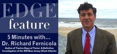 EDGE Magazine   The Natural Geographic Issue - EDGE Feature: 5 Minutes with Dr. Richard Fernicola - Author of Twelve Days of Terror: A Definitive Investigation of the 1916 New Jersey Shark Attacks