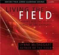 Living the Field: Tapping into the Secret Force of the Universe (Sounds True Aduio Learning Course) Audio CD ? Audiobook CD Import