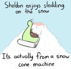 Sheldon enjoys sledding on the snow. It's actually from a snow cone machine.