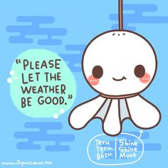 make teru-teru-bōzu (てるてる坊主) out of tissue paper or cotton and string and hang them from a window when they wish for sunny weather. ^_^ | JapanLoverMe