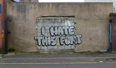 I Hate this Font - by Banksy