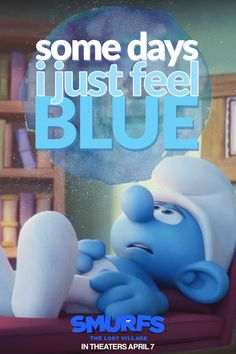 No need to feel blue, pal. There's a new Smurfs movie on its way! In the new fully animated Smurfs adventure, SMURFS: THE LOST VILLAGE, Smurfette teams up with Brainy, Clumsy and Hefty to uncover a long lost village steeped in mystery... Plan a date for the whole family when #SmurfsMovie hits theaters on April 7!
