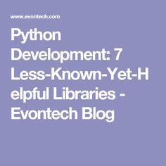 Python Development: 7 Less-Known-Yet-Helpful Libraries - Evontech Blog