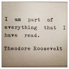Theodore Roosevelt Quote Typed on Typewriter A beautiful truth about why we read. To join adventures, love characters and wander into new reflec Theodore Roosevelt, Roosevelt Quotes, Famous Quotes, Best Quotes, Love Quotes, Funny Quotes, Inspirational Quotes, Motivational Quotes, I Love Books