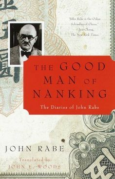 The Good Man of Nanking: The Diaries of John Rabe. China's hero who saved thousands of civilians from the horrifying massacre & rape of Nanking, China by Japanese army. Nanking Massacre, Living In China, Book Projects, Book Recommendations, Memoirs, A Good Man, Books To Read, This Book, Diaries