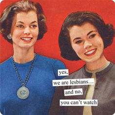 yes, we are lesbians… and no, you can't watch