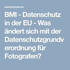 BMI  -  Datenschutz in der EU - Was ändert sich mit der Datenschutzgrundverordnung für Fotografen?
