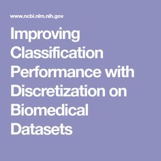 Improving Classification Performance with Discretization on Biomedical Datasets