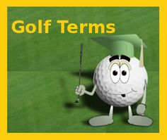 When you're new to the game, (like I am) this site helps you with all the terms used in golf