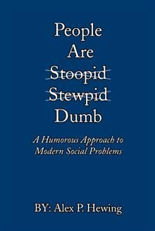 People Are Dumb is a humorous contemporary approach to evaluating social problems in the world. The author's views on areas such as politics, education, religion, prejudice, and the danger of ignorance, are dilligently expressed with a realistic tone and demeanor. People Are Dumb was initially written as a personal journal under the author's pretense that the best way to reach his audience is by making the material personal, so that it can be applied to practical use.
