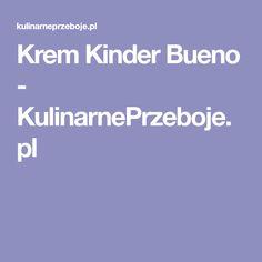 Krem Kinder Bueno - KulinarnePrzeboje.pl