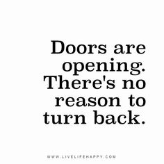 Doors are opening. There's no reason to turn back.