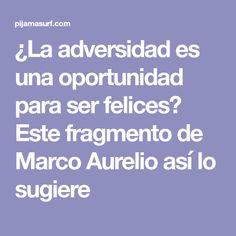 ¿La adversidad es una oportunidad para ser felices? Este fragmento de Marco Aurelio así lo sugiere