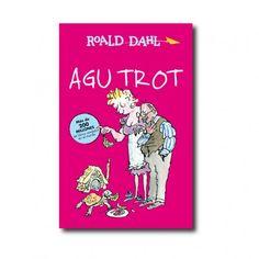 """Agu Trot"" (Roald Dahl, Quentin Blake). Editorial: Alfaguara. Edad recomendada: A partir de 7 años."